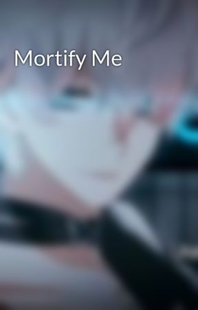 Mortify Me by SHSL_Fangirl