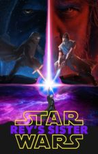 Rey's Sister -A Star Wars Story- (Star Wars x Reader)  by Galactic_Timezone