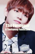 The Foreigner (A Taehyung Fanfiction) by ThatAlienTaTa