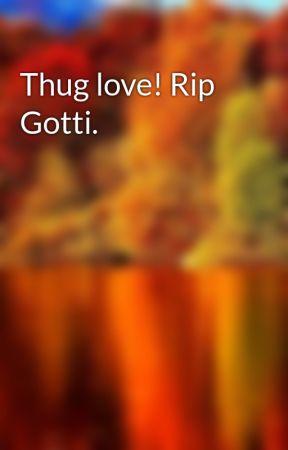 Thug love! Rip Gotti. by Fallinangel05
