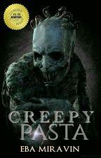CREEPYPASTA(Collection of horror story) by EbaMiravin
