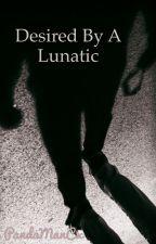 Desired by a Lunatic by PandaManCx