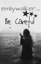 Be Careful by emilywalker_