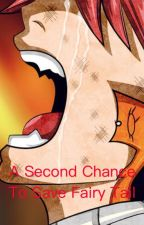 A Second Chance to Save Fairy Tail by FireDragonGodSlayer0