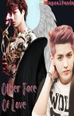 Other Face of Love ••EXO FANFIC•• by SapsalPanda