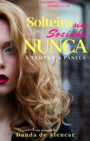 Solteira sim, sozinha NUNCA. A Tampa e a Panela  by Danda_de_alencar