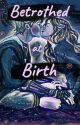 Betrothed at Birth (Dramione Fanfiction) by IronSword56
