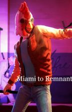 Miami to Remnant by Mckill7777