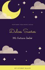 Dulces sueños, mi futuro bebé... by Viann5972