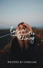 Love Complicates Things  by itsmyjam