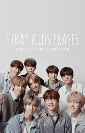 •Stray Kids Frases• by neo_sunflower04