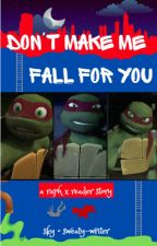 Don't Make Me Fall For You | Raphael x Reader by sweaty-writer