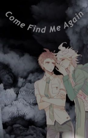 Come Find Me Again | Nagito X Reader X Hajime by JunkieJunkie