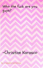 Who the fuck are you guys? -Christine Karasco by OriangeCitrus