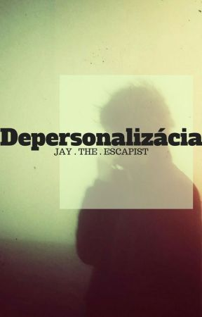 Depersonalizácia by jaytheescapist