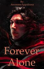 Forever Alone ~ Kylo Ren x Reader by AwesomeAppaloosa