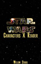 Star Wars Characters X Reader by Willow_Stark_