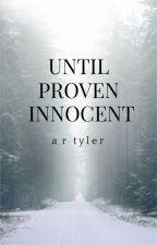 Until Proven Innocent by AbbyRoseTyler