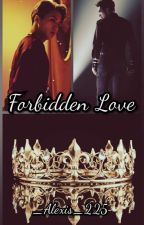 Forbidden Love (Completed) by _Alexis_225