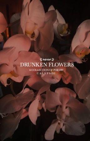 Drunken Flowers by calypsoi