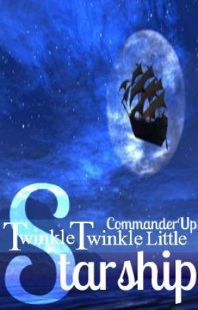 Twinkle Twinkle Little Starship (a Starship Fanfiction) by CommanderUp