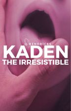 kaden the irresistible | re-uploading in process by qkenwrites