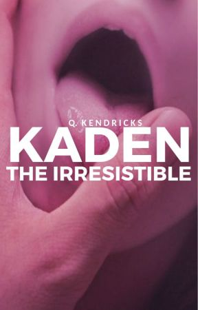kaden the irresistible   re-uploading in process by qkenwrites