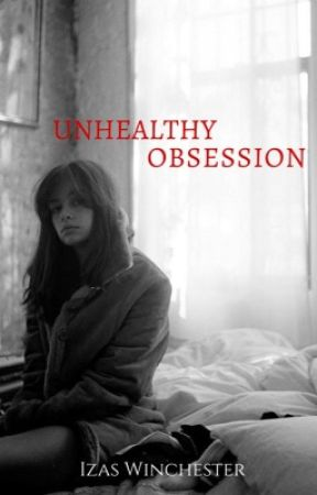 Unhealthy Obsession by izaswinchester