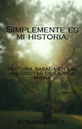 Simplemente Es Mi Historia  by thebleach_1