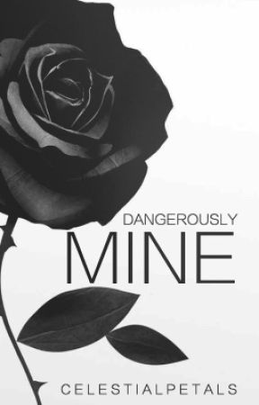 Dangerously Mine  by celestialpetals