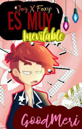 『Es Muy Inevitable.. 』▪Joy x Foxy ▪Terminada】 by _H0NEYJ0Y