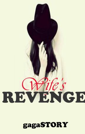 A Wife's Revenge [Completed] by gagaSTORY