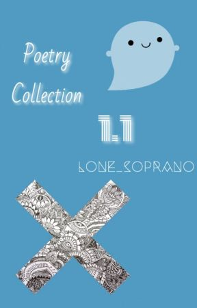 Poetry Collection 1.1 by Lone_Soprano
