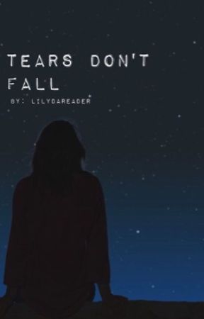 Tears Don't Fall by LilyDAREADER123