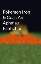 Pokemon Iron & Coal: An Aphmau Fanfiction by JacobButter
