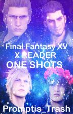 Final Fantasy XV x Reader ONESHOTS by Promptis_trash