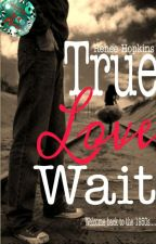 True love waits by IamReneeHopkins