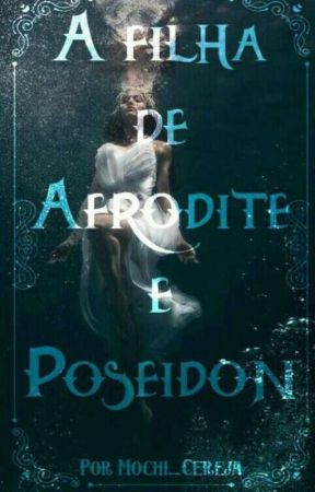 A filha de Afrodite e Poseidon by C0SMGGUK