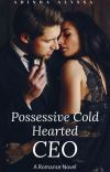 Possessive Cold Hearted CEO ✓ | #Wattys2019 (PREVIEW) cover