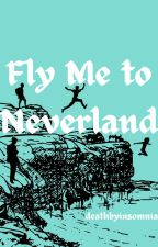Fly Me to Neverland (Peter Pan Fanfic) by deathbyinsomnia