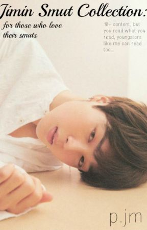 park jimin smut collection (+18, and some slow updates) by emilylovesbangtan