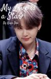 My Love is a Star (BTS Suga Fanfiction) cover