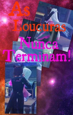 As Loucuras Nunca Terminam! (PAUSADO) by TheNekoWolfGirl