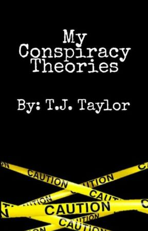 My Conspiracy Theories by TJTaylor