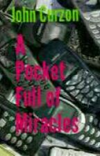 A Pocket Full of Miracles by johncurzonauthor