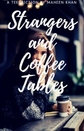 Strangers and Coffee Tables by MaheenKhan97
