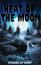 Heat Of The Moon - Book One of The Heat Series ✔ by StoriesOfSoph