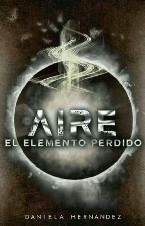 """""""El Elemento Perdido #4: Aire"""" #Wattys2020 by DanielaHernandez1940"""