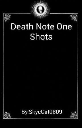Death Note One Shots by hDsEiMbOdNhKjRsYnSj