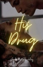His Drug by bella_gdolan_17
